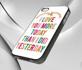 I Love You More Today than I did Yesterday for iPhone 4/4S Case, iPhone 5 Case